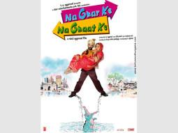 First Look Of The Movie Na Ghar Ke Na Ghaat Ke